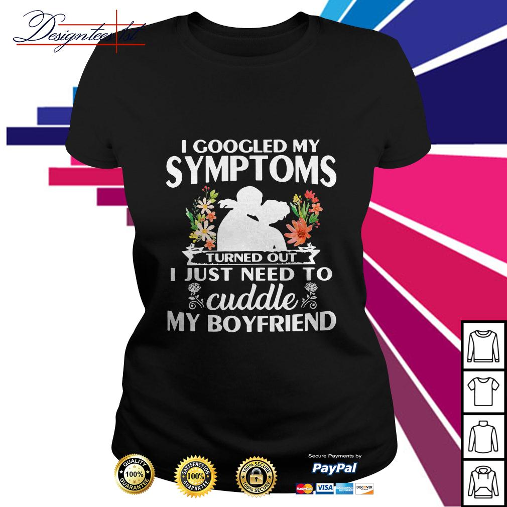 Floral I googled my symptoms turned out I just need to cuddle Ladies Tee