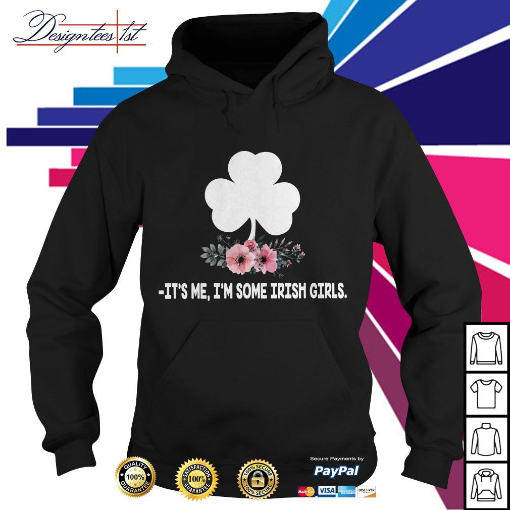 Floral it's me I'm some Irish girls Hoodie