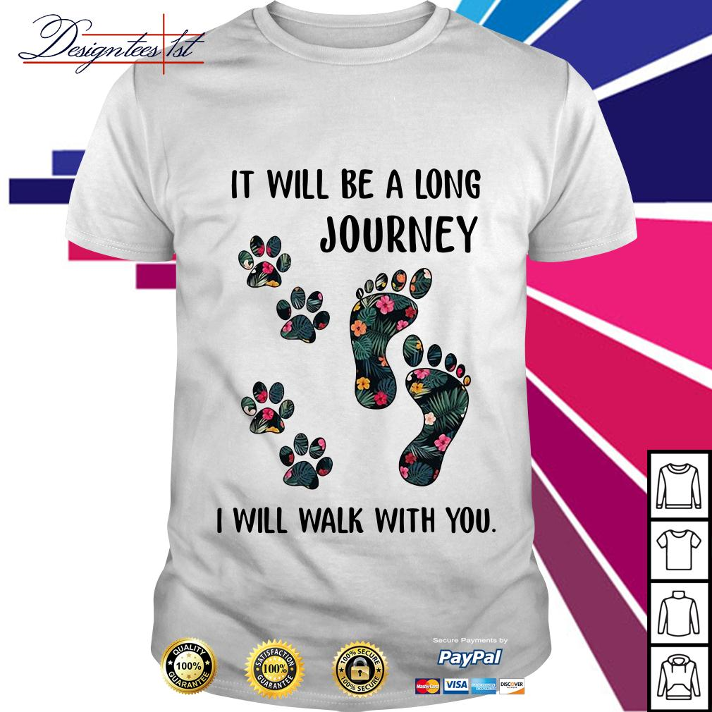 Floral it will be a long journey I will walk with you shirt