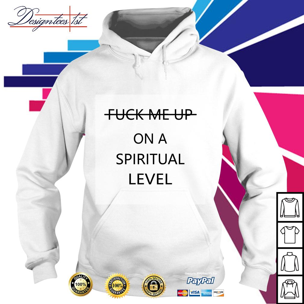 Fuck me up on a spiritual level Hoodie