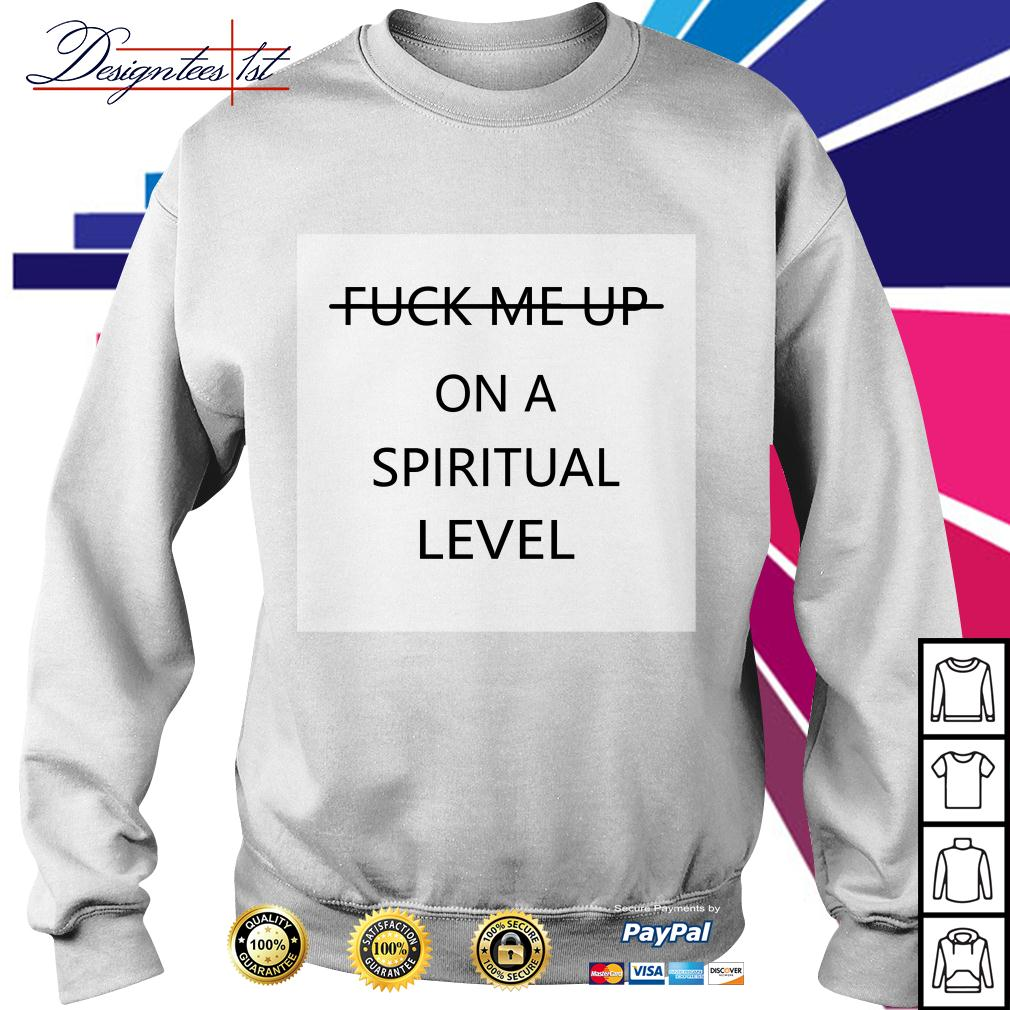 Fuck me up on a spiritual level Sweater
