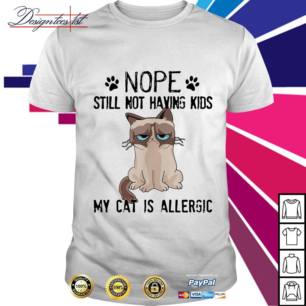 Grumpy cat nope still not having kids my cat is allergic shirt