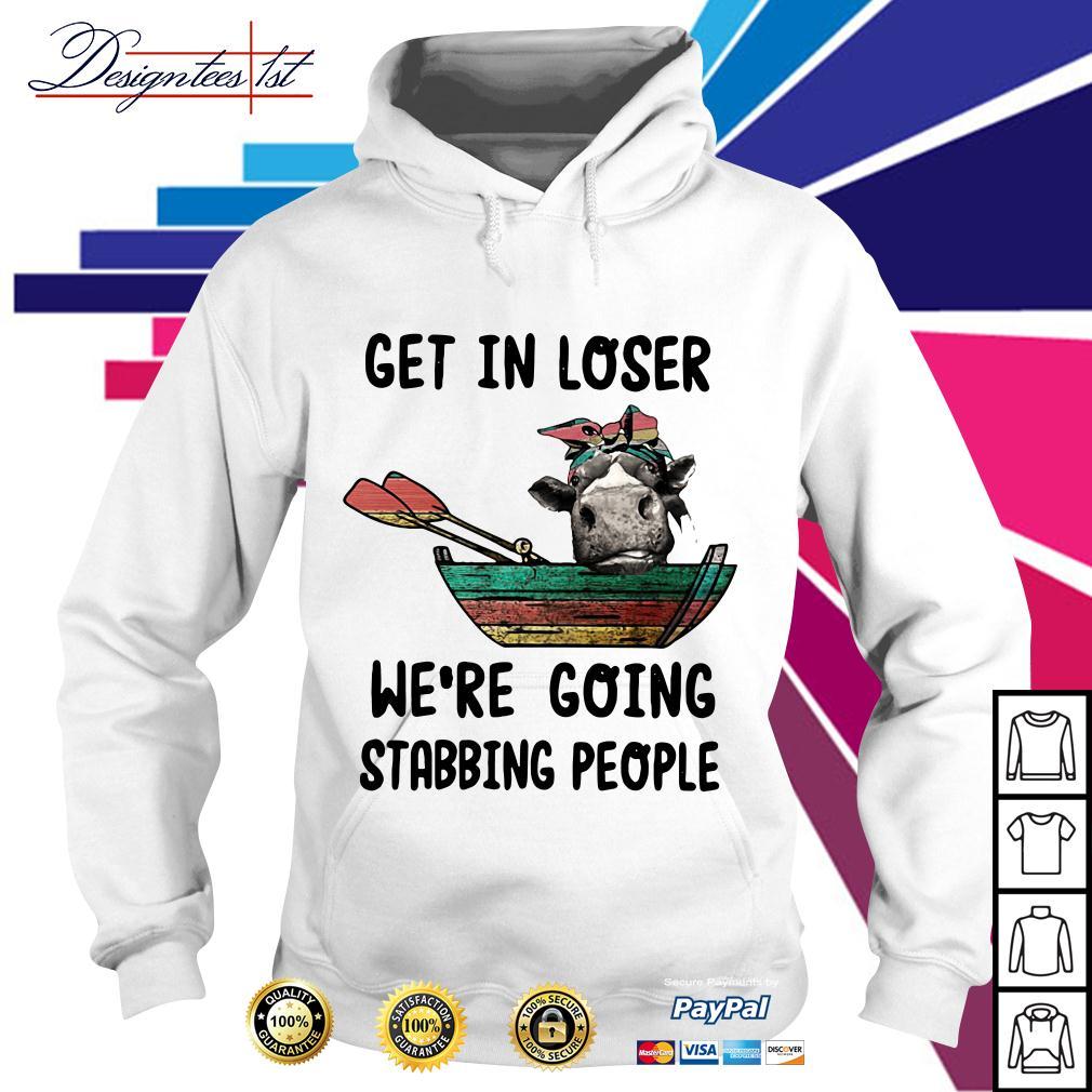 Heifer get in loser we're going stabbing people Hoodie