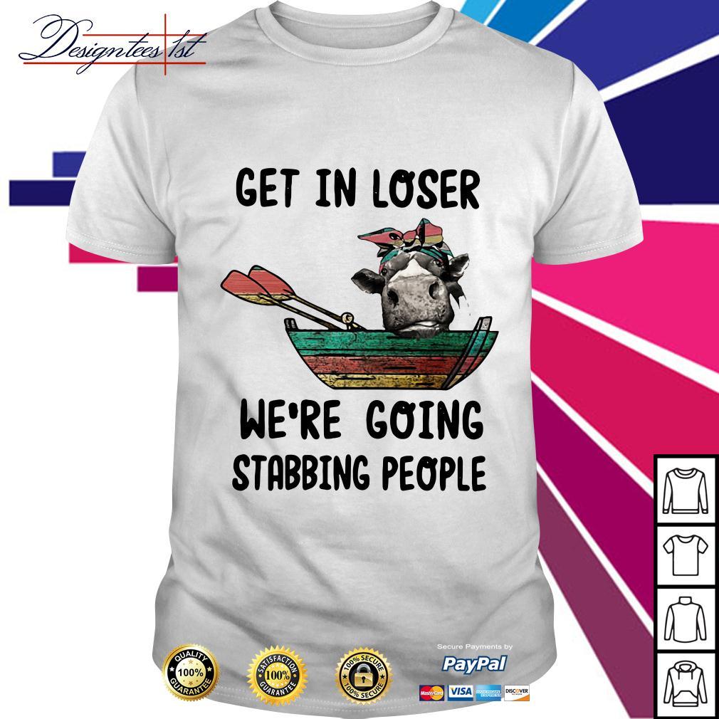 Heifer get in loser we're going stabbing people shirt