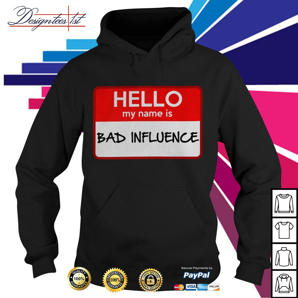 Hello my name is bad influence Hoodie