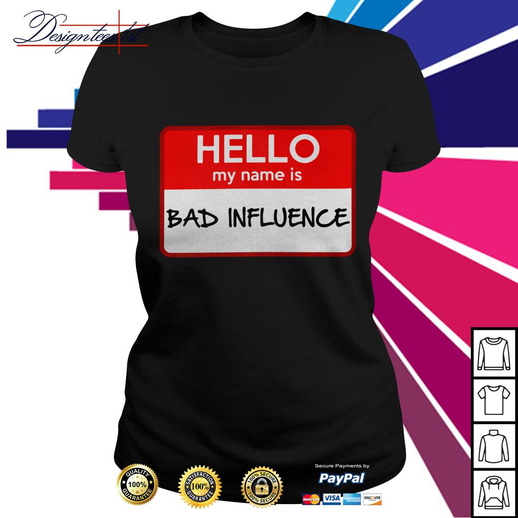Hello my name is bad influence Ladies Tee
