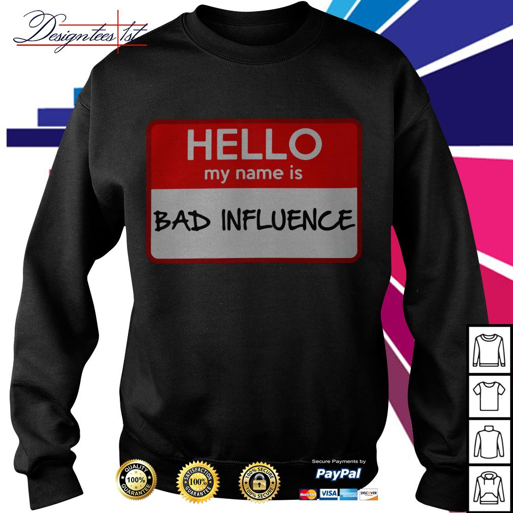 Hello my name is bad influence Sweater