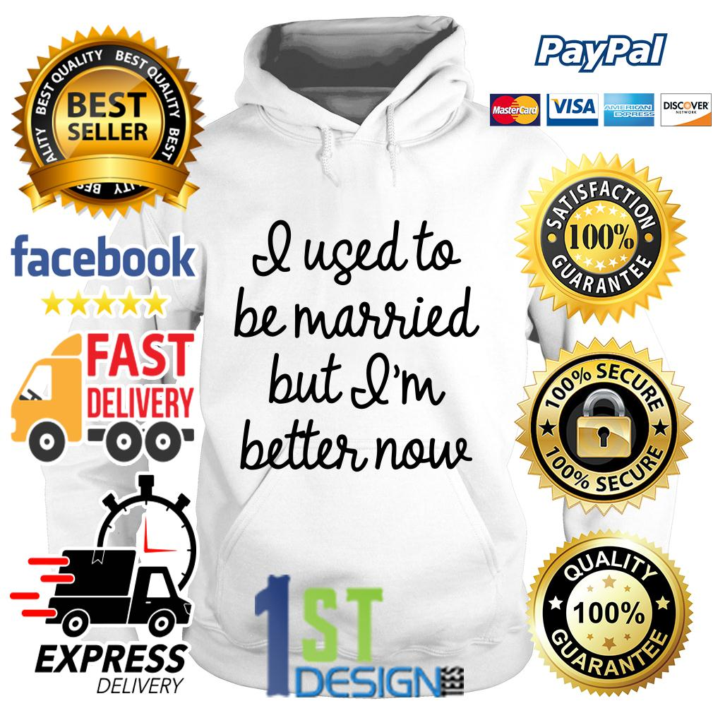 I used to be married but I better now Hoodie