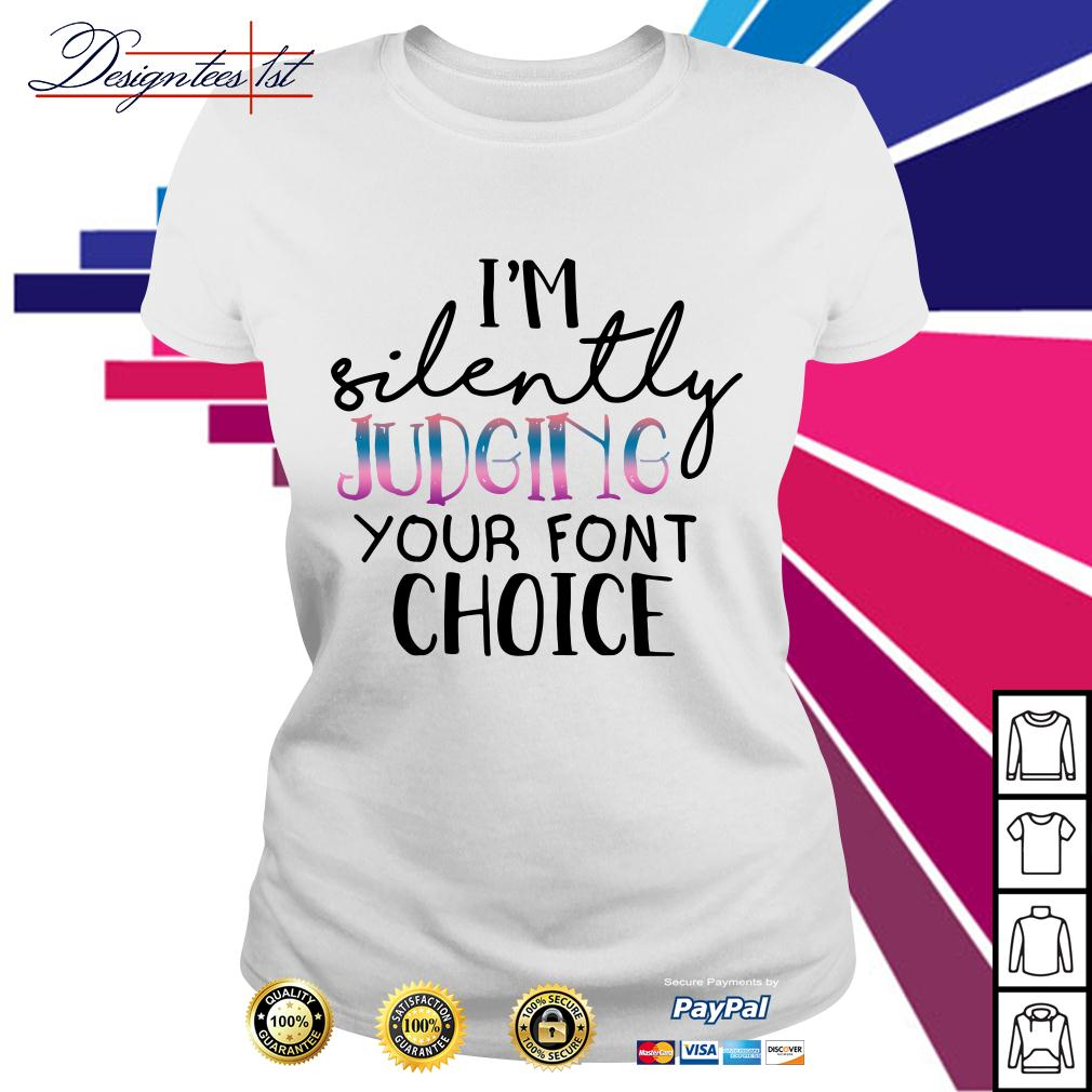 I'm silently judging your font choice Ladies Tee