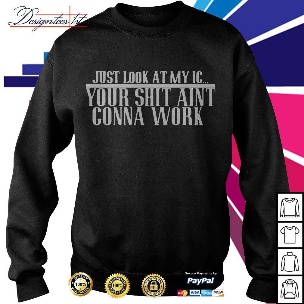 Just look at my IC your shit ain't gonna work Sweater