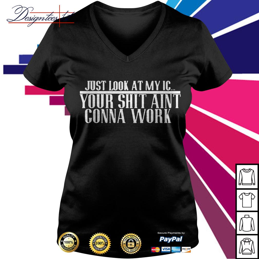 Just look at my IC your shit ain't gonna work V-neck T-shirt