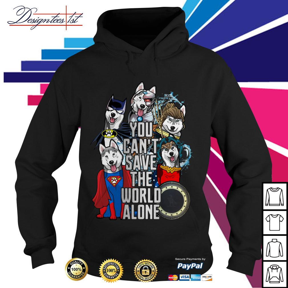 Justice League Siberian husky you can't save the world alone Hoodie