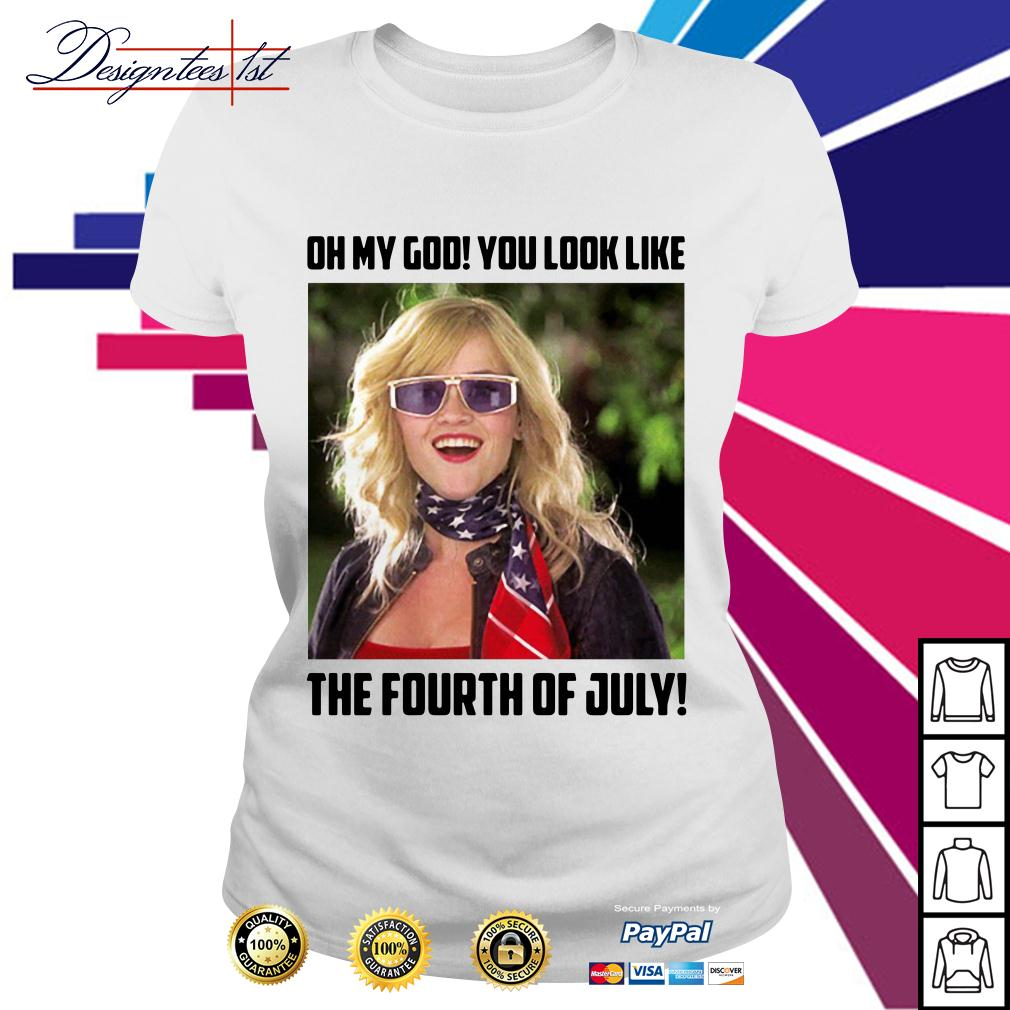Legally Blonde 2 oh my god you look like the fourth of July Ladies Tee