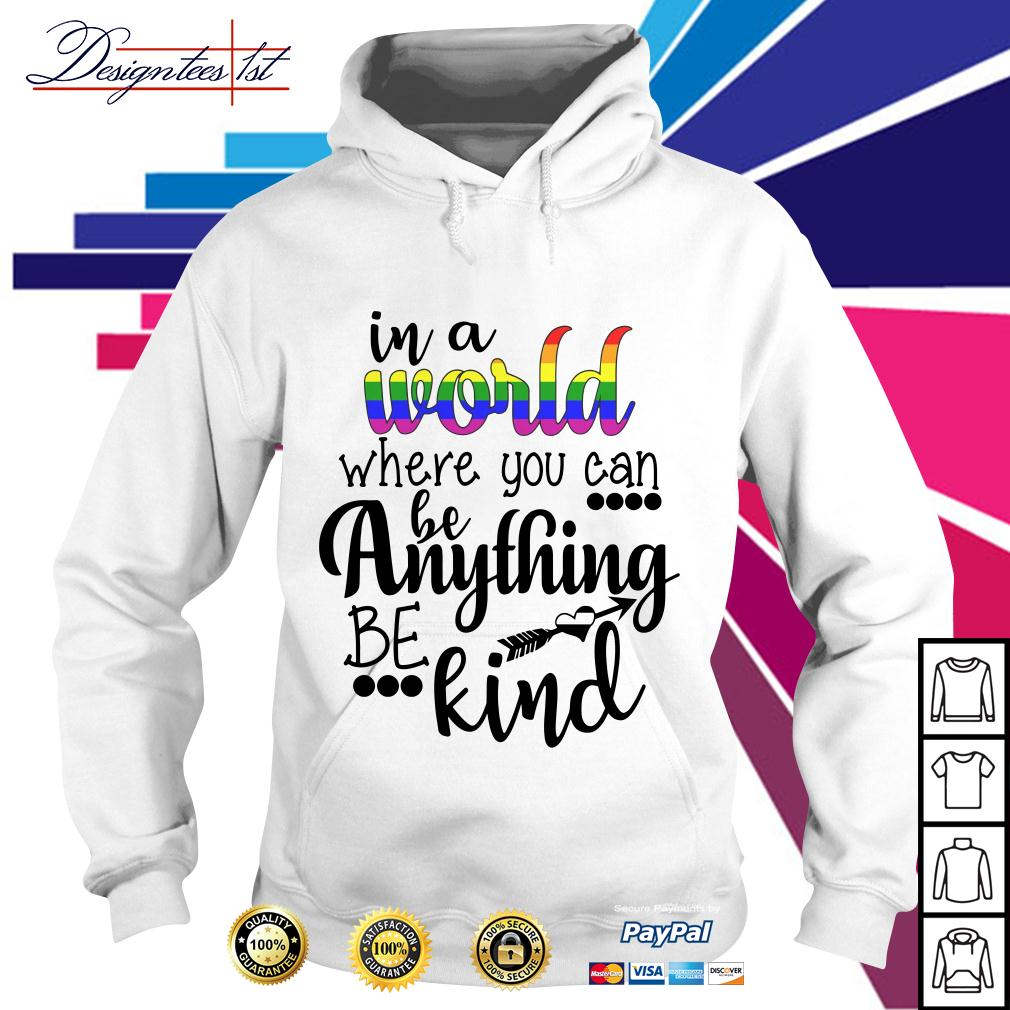 LGBT in a world where you can be anything be kind Hoodie