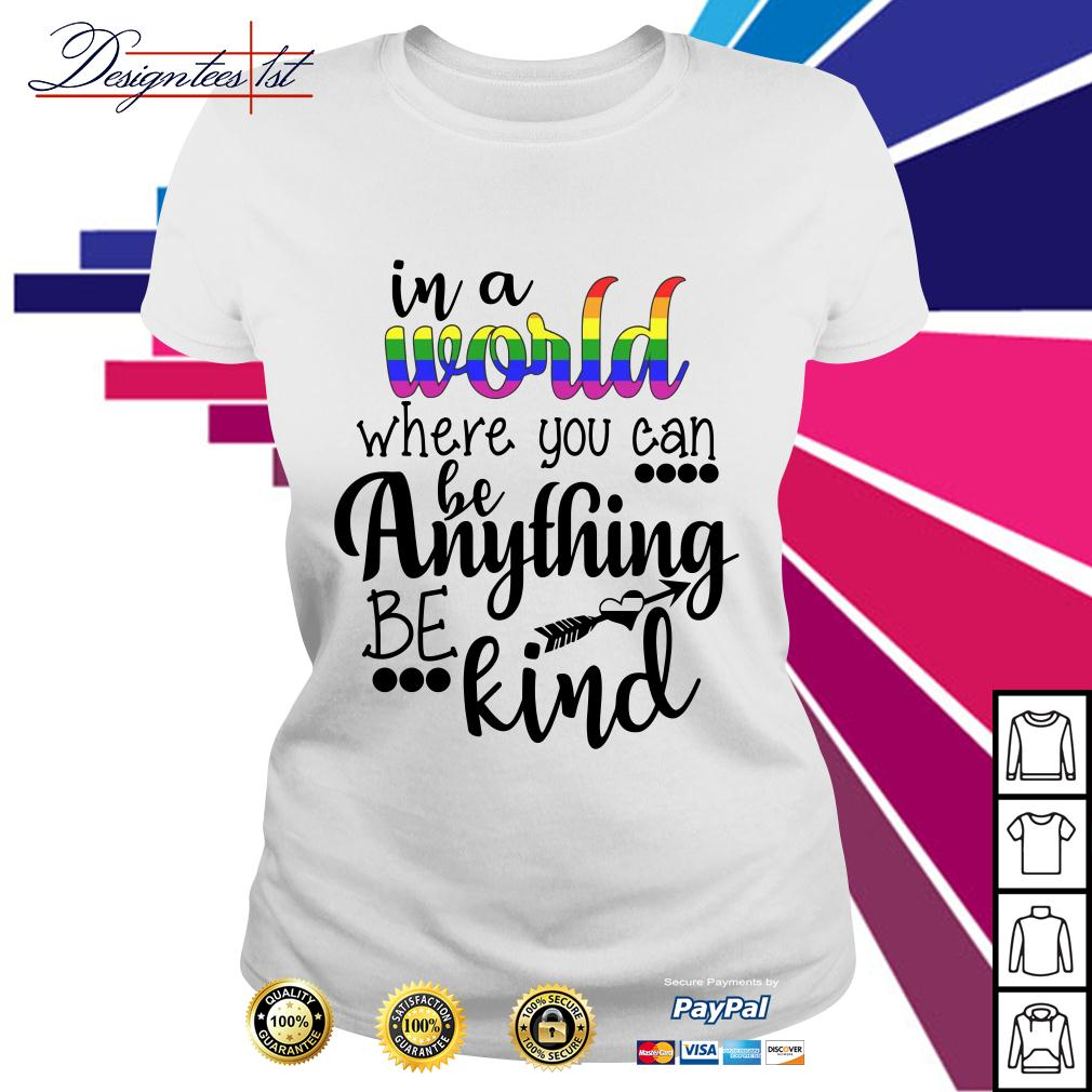 LGBT in a world where you can be anything be kind Ladies Tee
