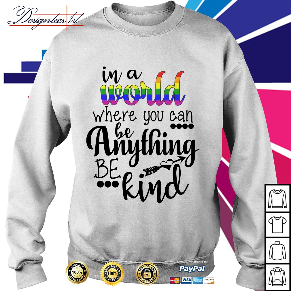 LGBT in a world where you can be anything be kind Sweater