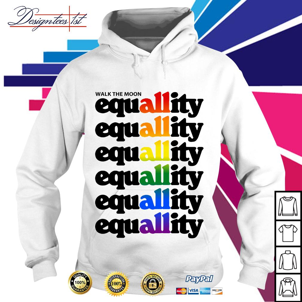 LGBT walk the moon all equallity equallity equallity equallity equallity Hoodie