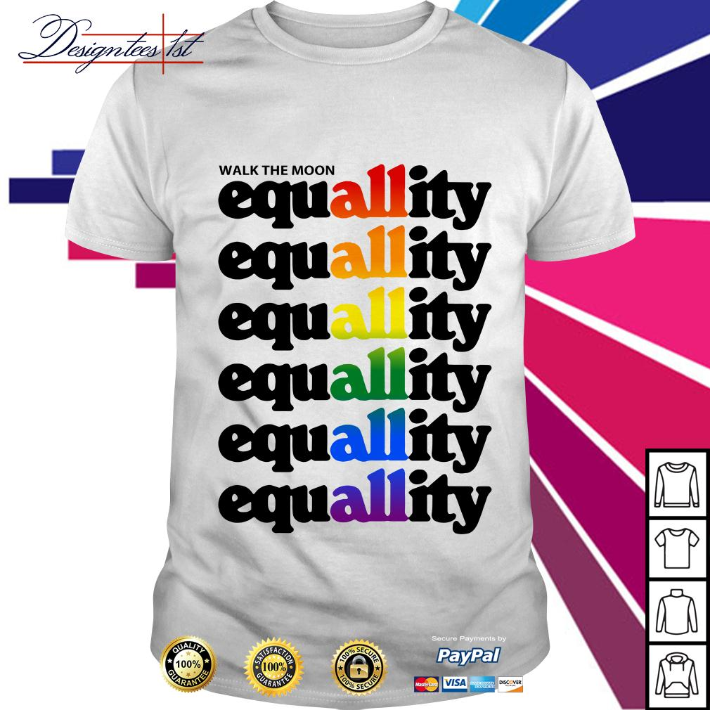 LGBT walk the moon all equallity equallity equallity equallity equallity shirt