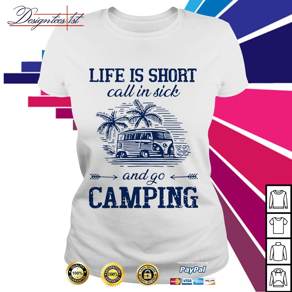 Life is short call in sick and go camping Ladies Tee