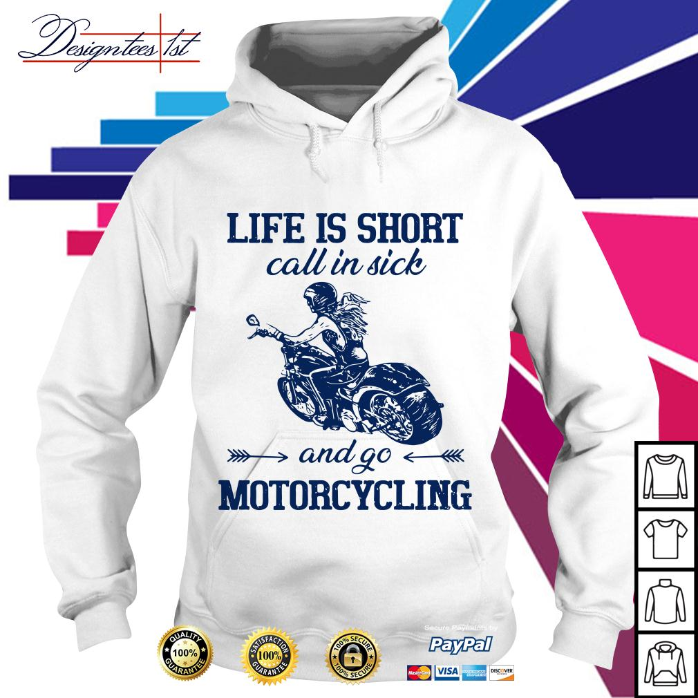 Life is short call in sick and go motorcycling Hoodie