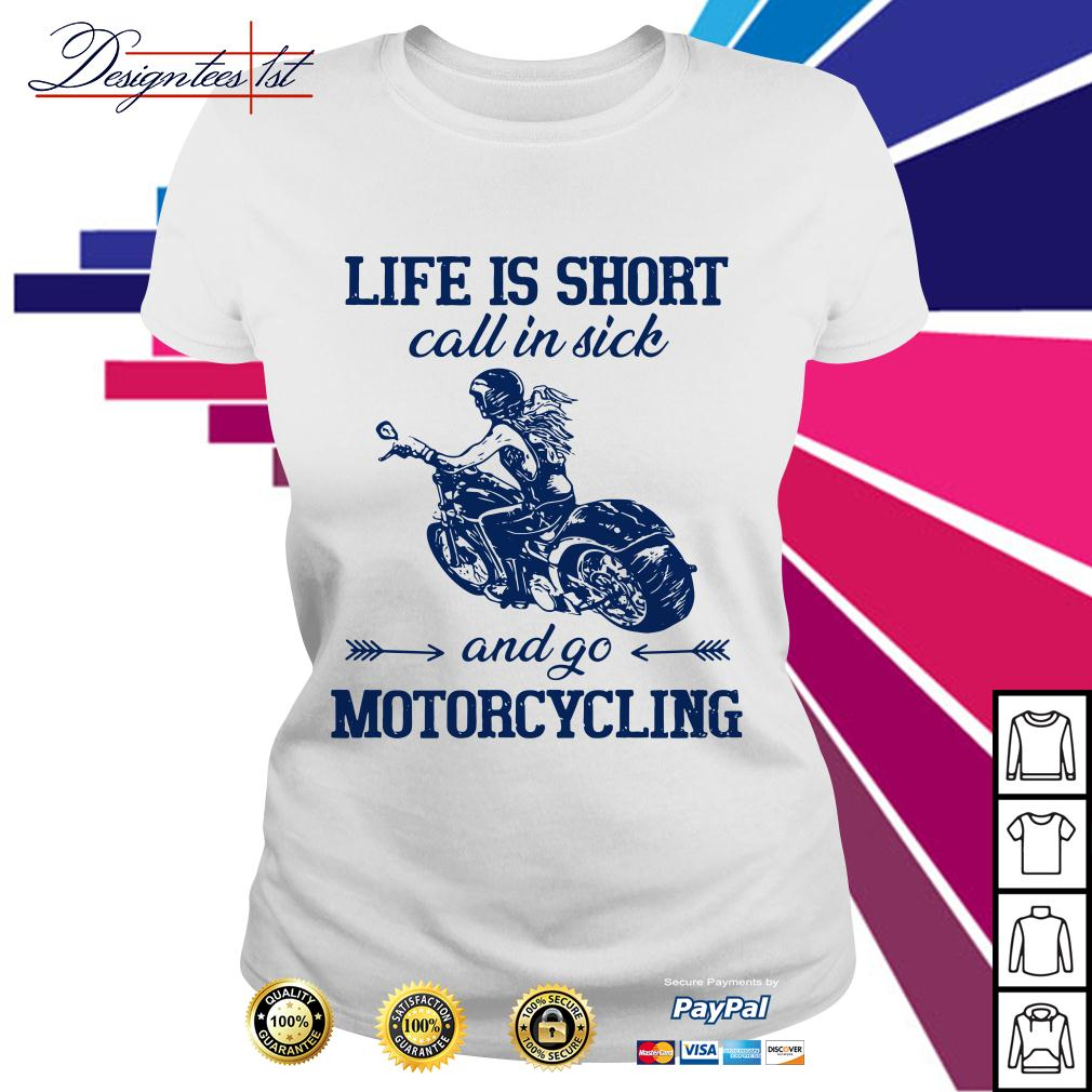 Life is short call in sick and go motorcycling Ladies Tee