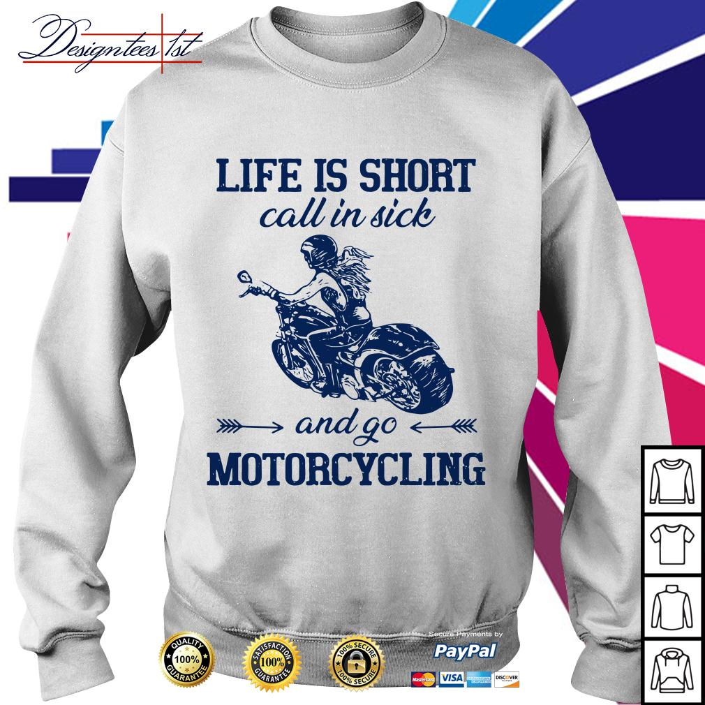Life is short call in sick and go motorcycling Sweater