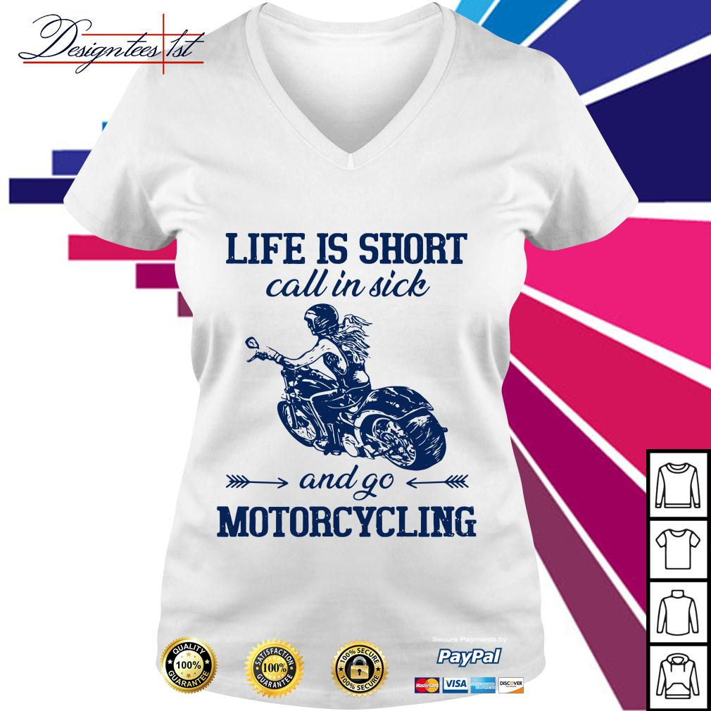 Life is short call in sick and go motorcycling V-neck T-shirt