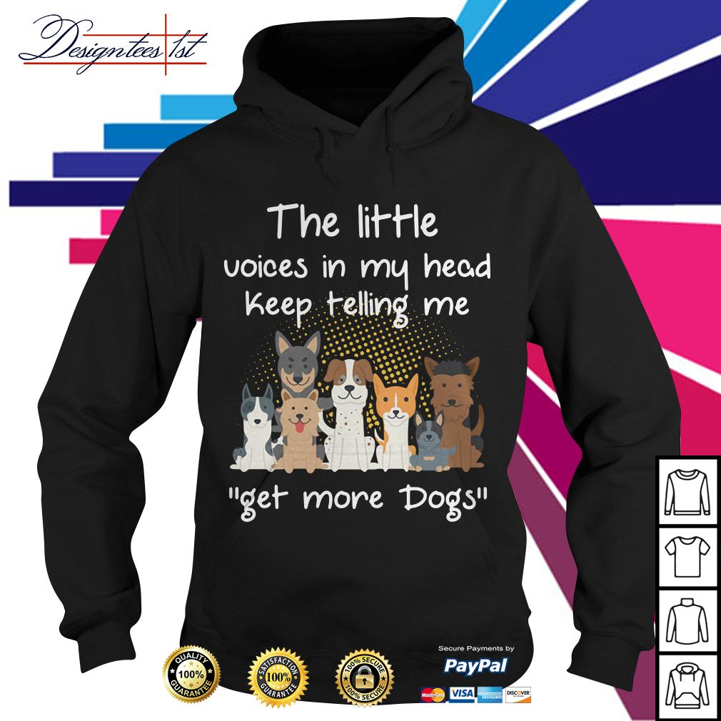The little voices in my head keep telling me get more dogs Hoodie