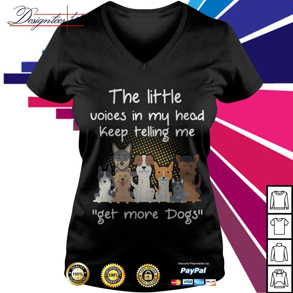 The little voices in my head keep telling me get more dogs V-neck T- shirt