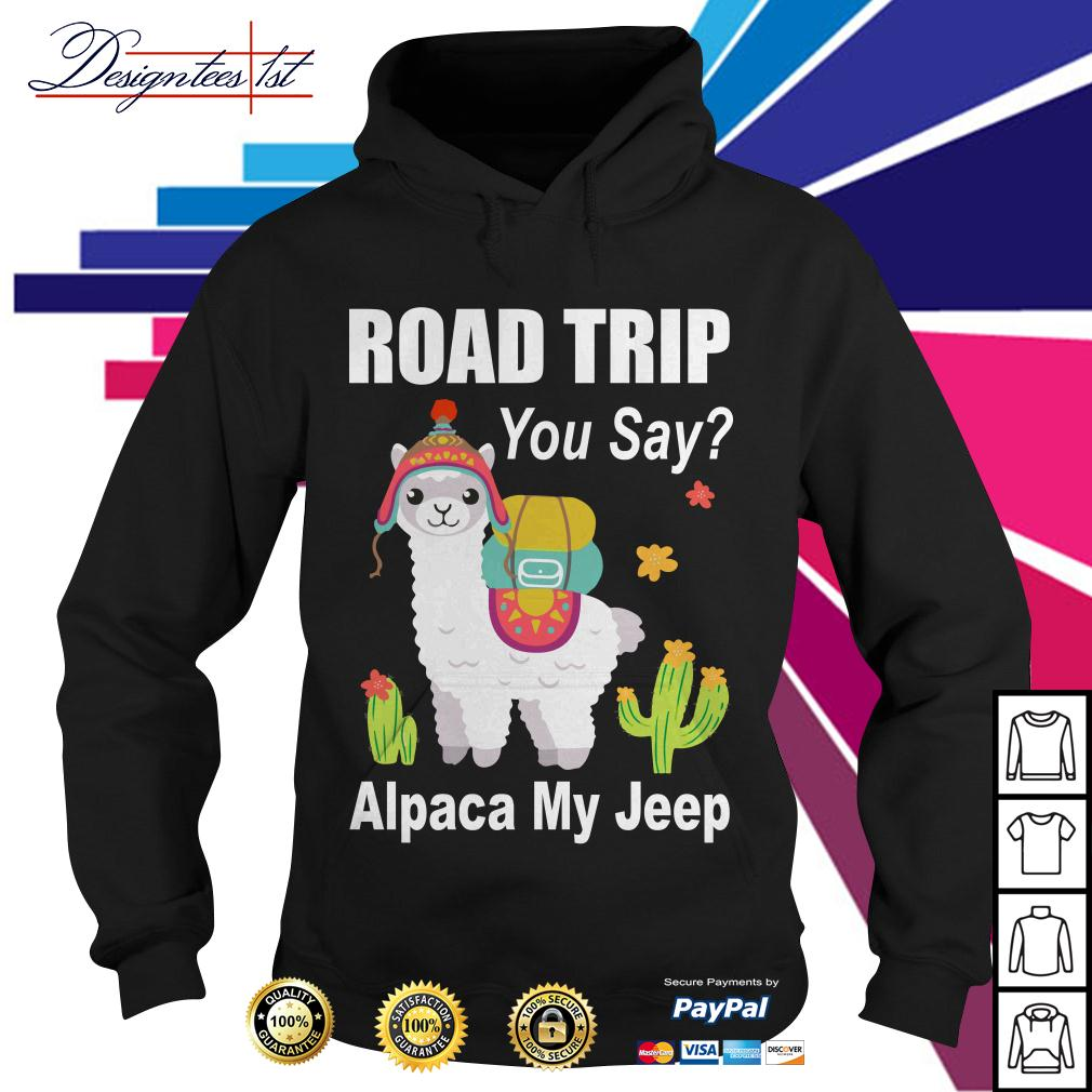Llama road trip you say Alpaca my jeep Hoodie