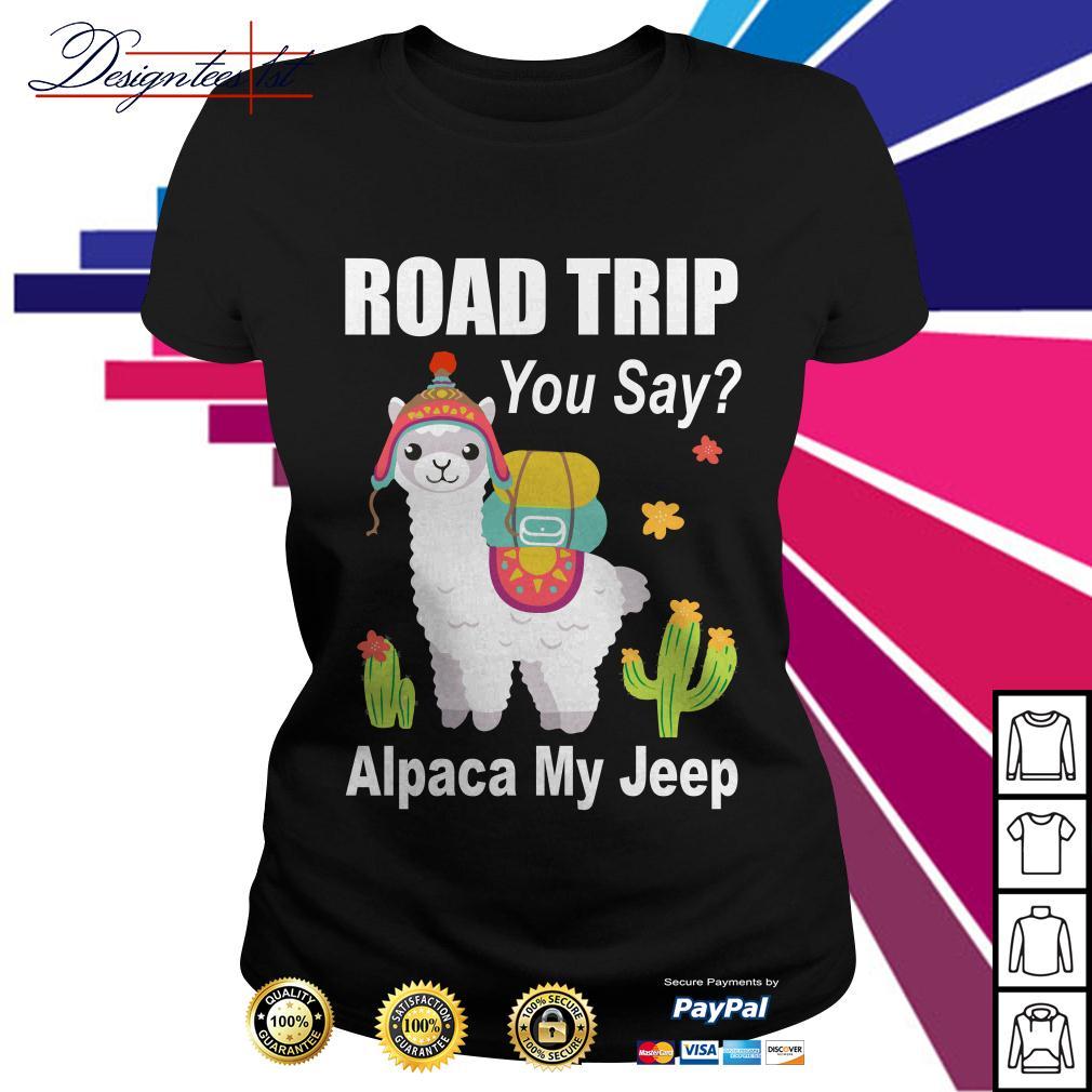 Llama road trip you say Alpaca my jeep Ladies Tee