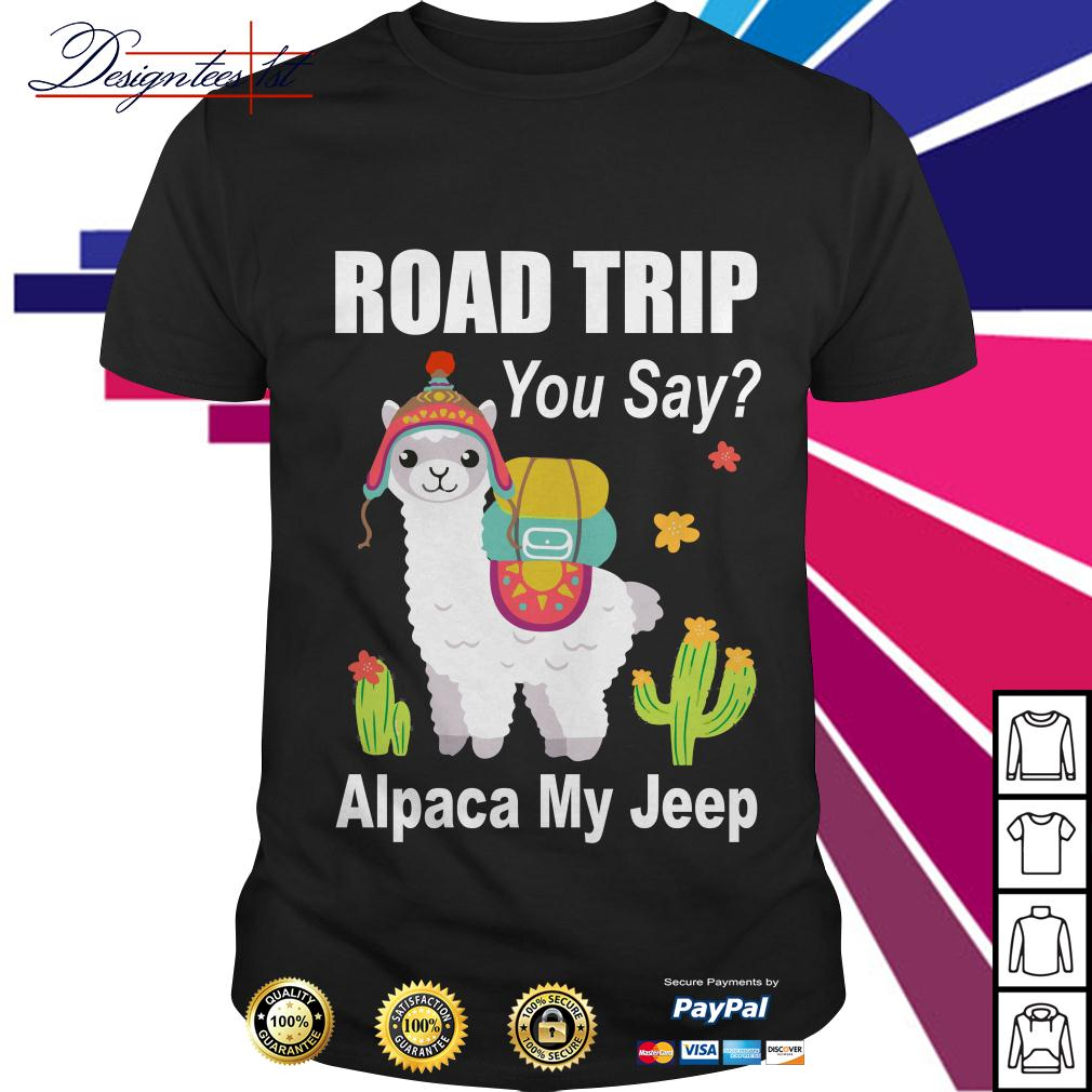Llama road trip you say Alpaca my jeep shirt