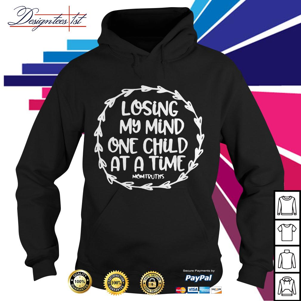 Losing my mind one child at a time mom truths Hoodie
