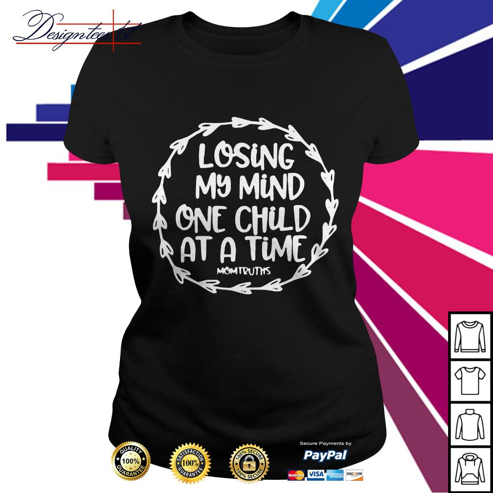 Losing my mind one child at a time mom truths Ladies Tee