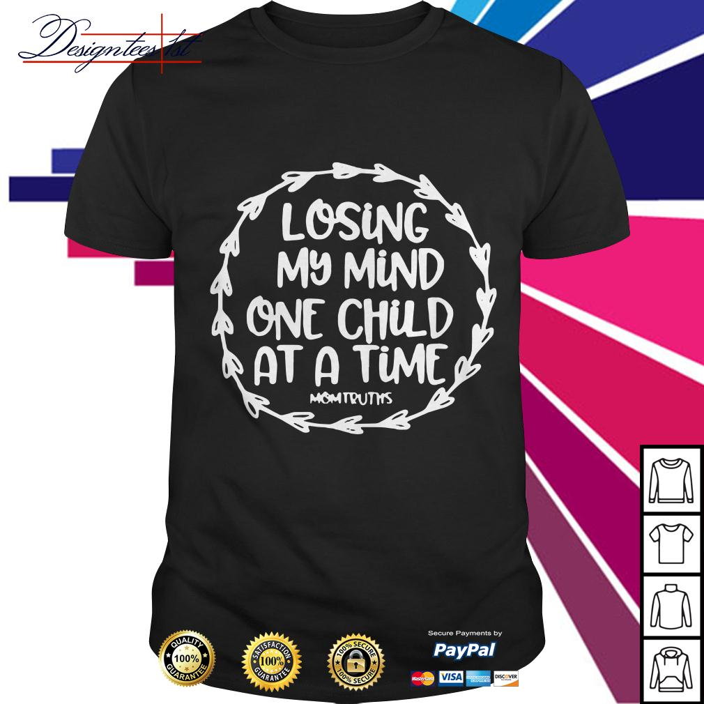 Losing my mind one child at a time mom truths shirt
