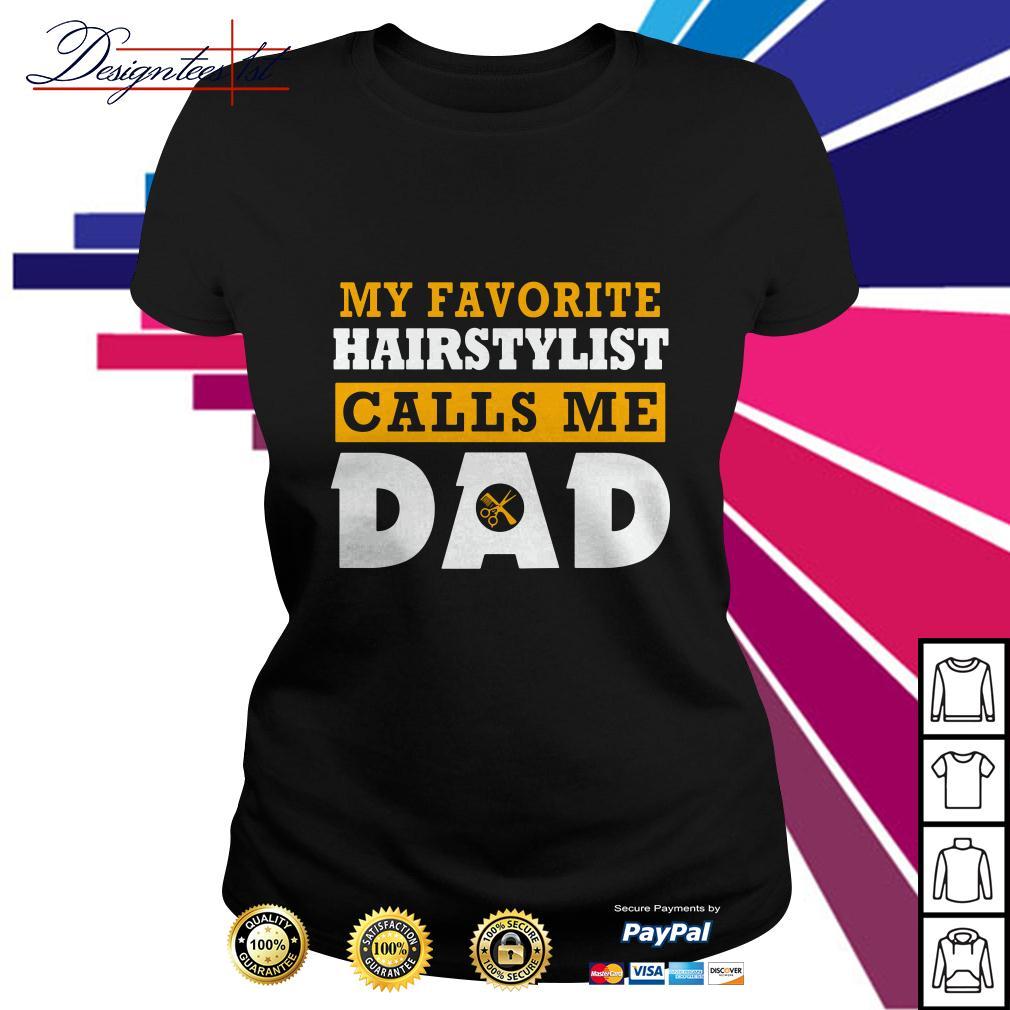 My favorite hairstylist calls me dad Ladies Tee