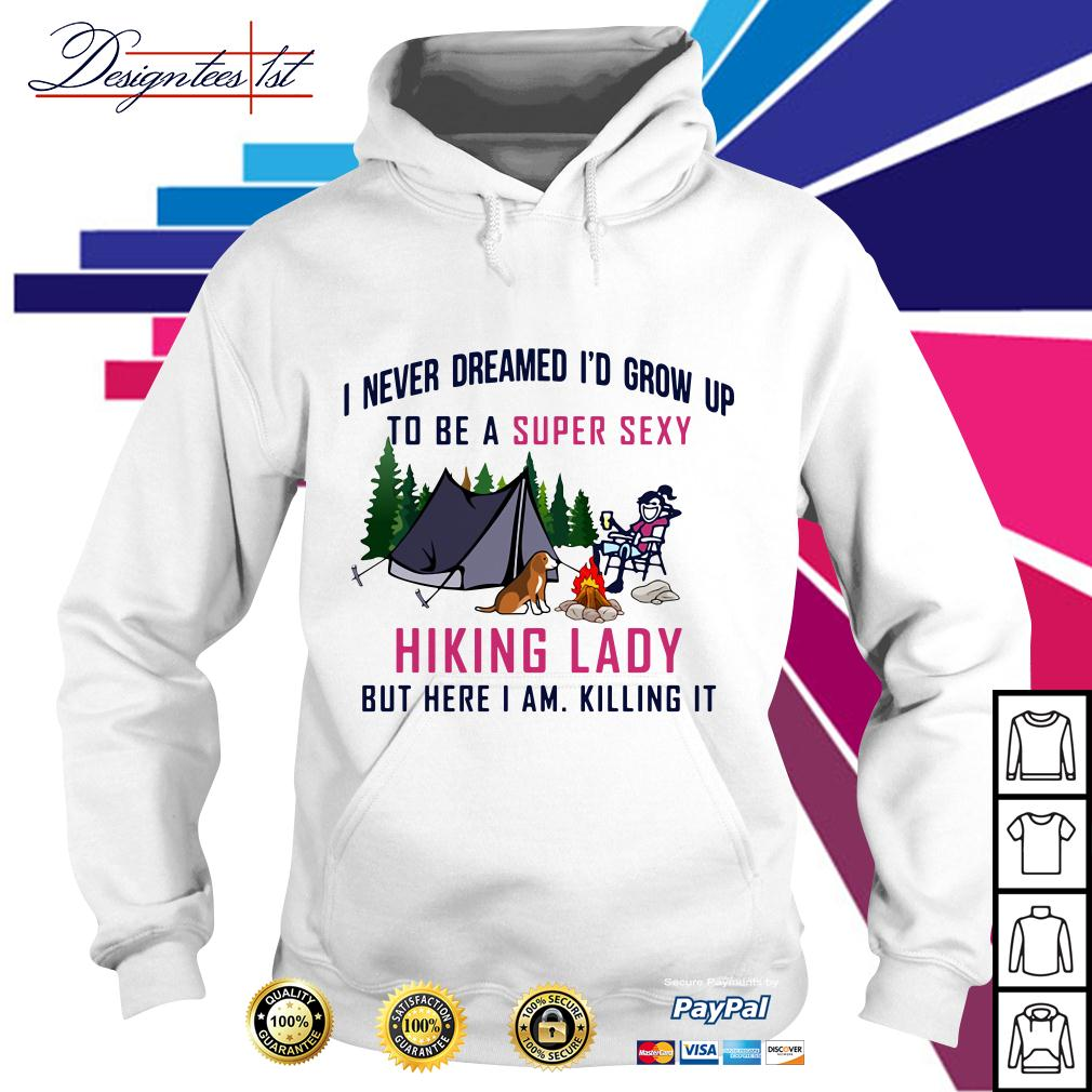 I never dreamed I'd grow up to be a super sexy hiking lady Hoodie