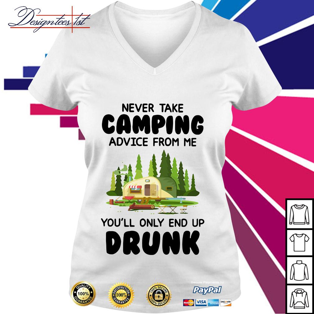 Never take camping advice from me you'll only end up drunk V-neck T-shirt