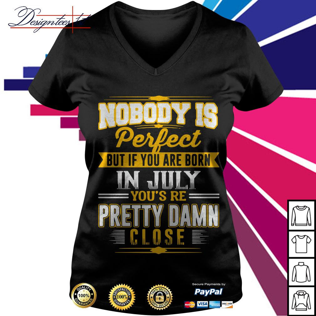 Nobody is perfect but if you are born in July you're pretty damn close V-neck T-shirt