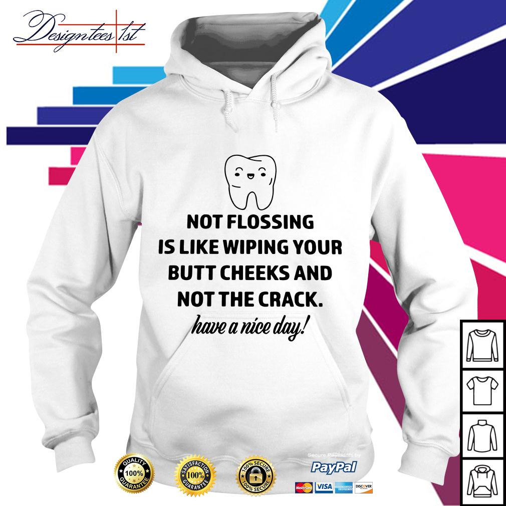 Not flossing is like wiping your butt cheeks and not the crack Hoodie