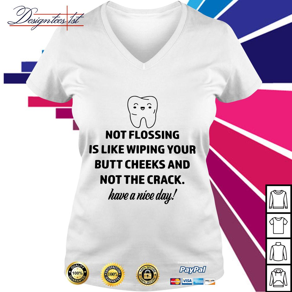 Not flossing is like wiping your butt cheeks and not the crack V-neck T-shirt