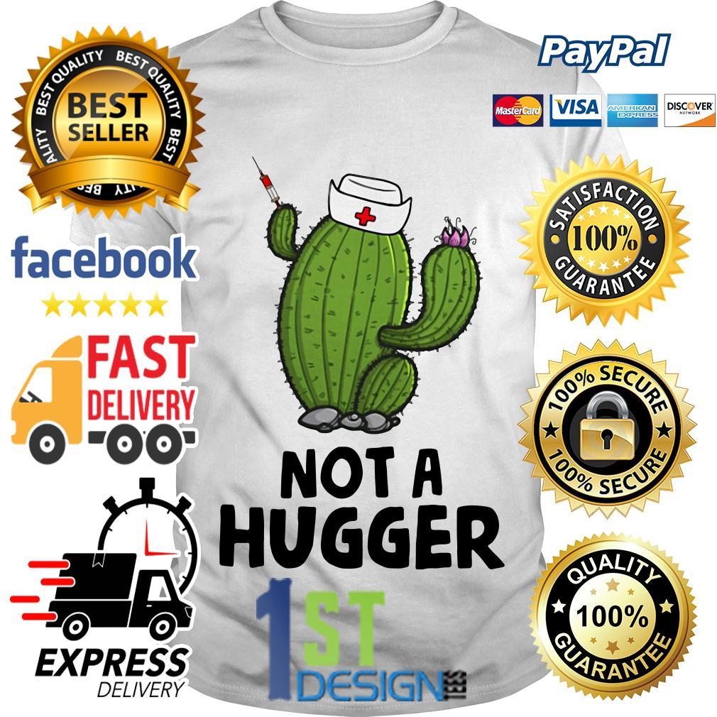 Nurse cactus nurse not a hugger shirt