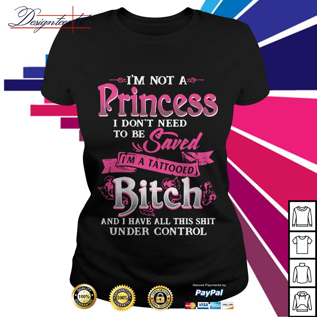 I'm not a princess I don't need to be saved I'm a tattooed bitch Ladies Tee
