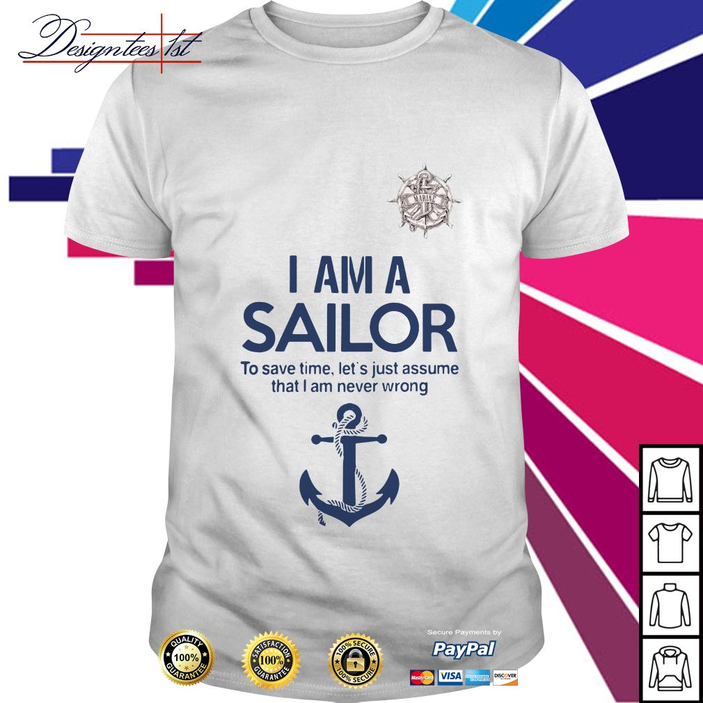 I am a sailor to save time let's just assume that I am never wrong shirt