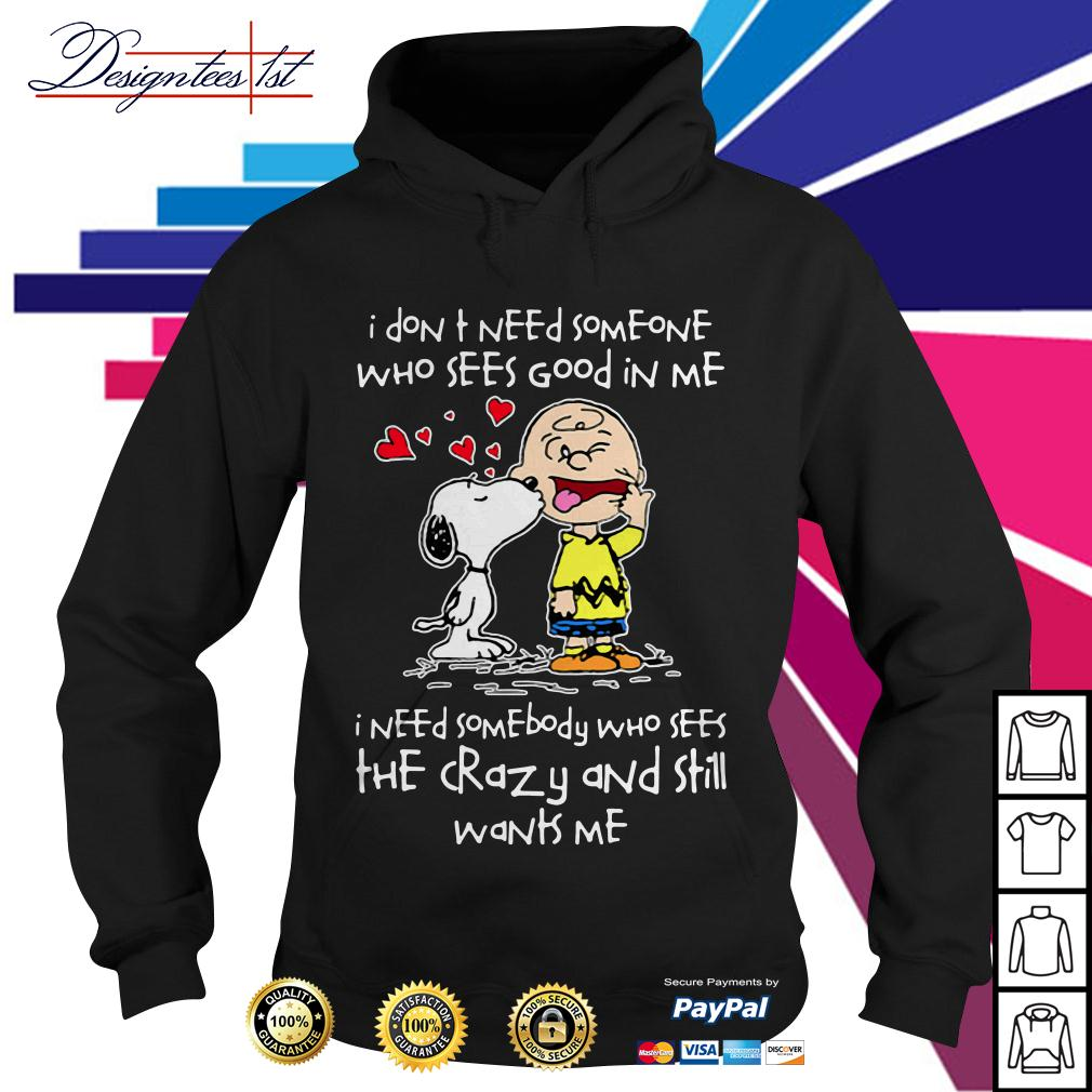 Snoopy I don't need someone who sees good in me I need somebody Hoodie