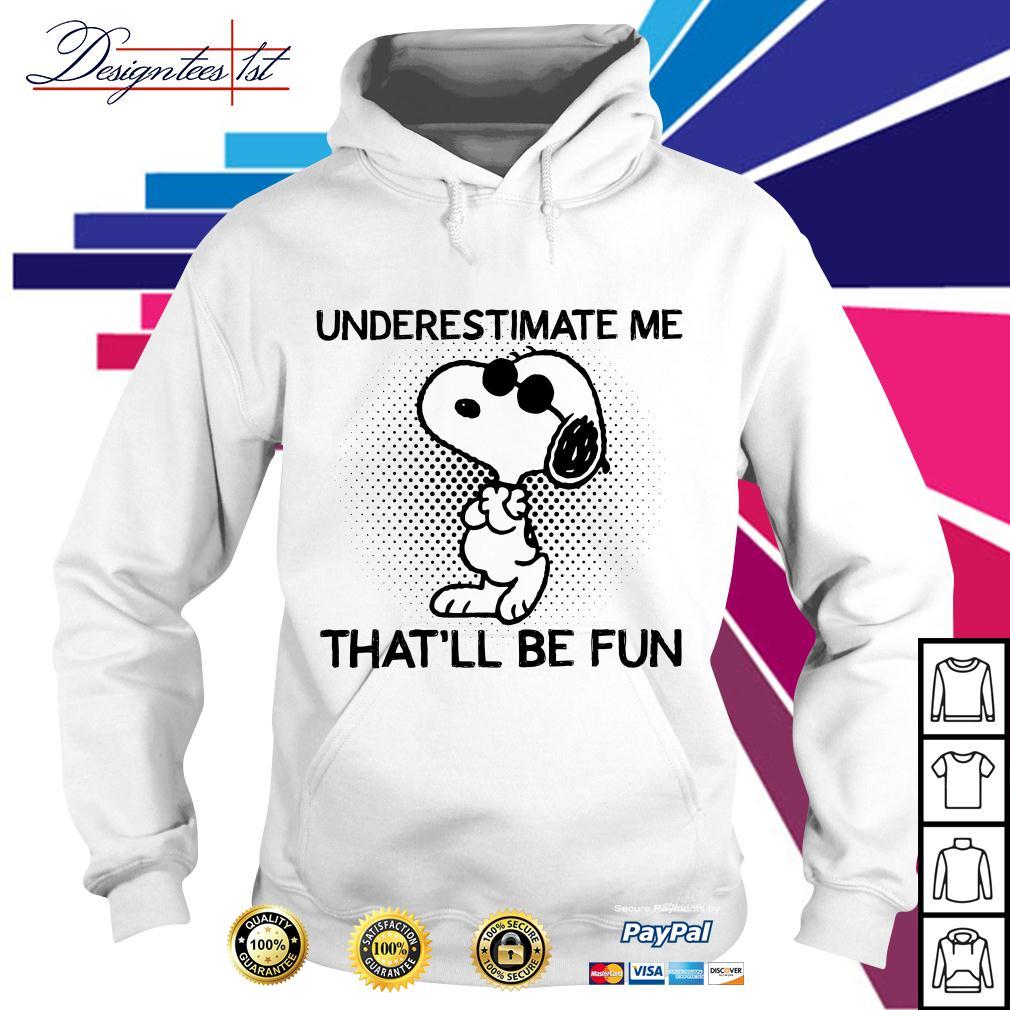 Snoopy underestimate me that'll be fun Hoodie