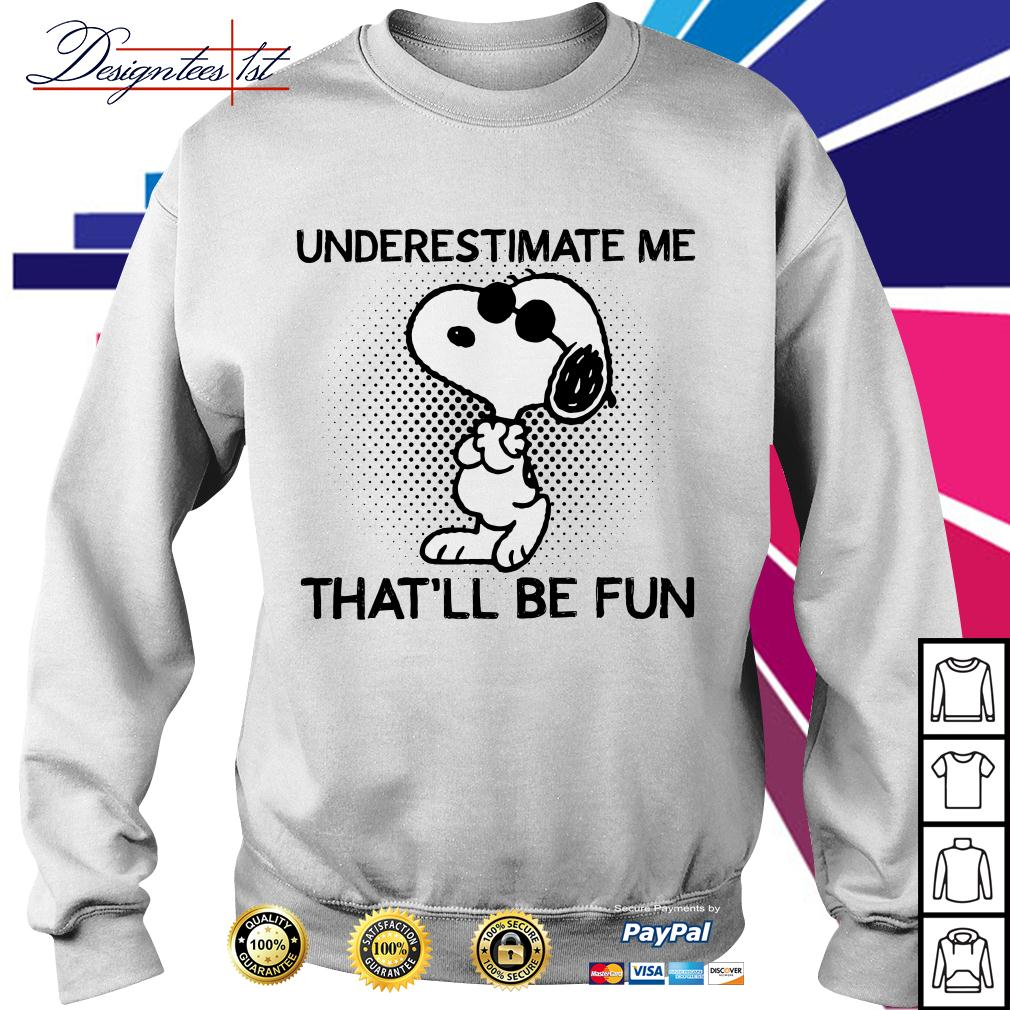 Snoopy underestimate me that'll be fun Sweater