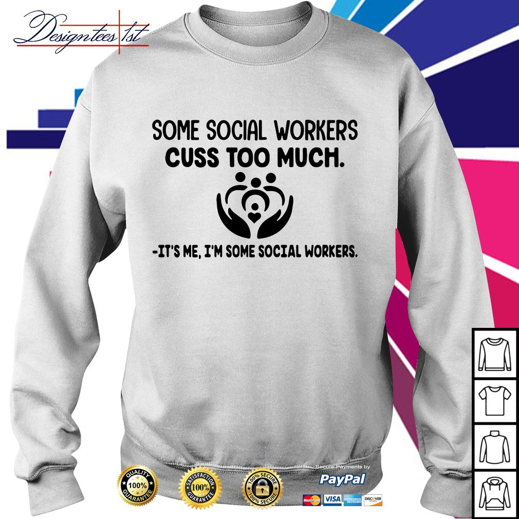 Some social workers cuss too much It's me I'm some social workers Sweater