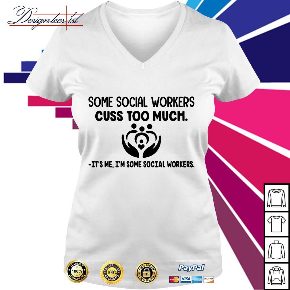 Some social workers cuss too much It's me I'm some social workers V-neck T-shirt