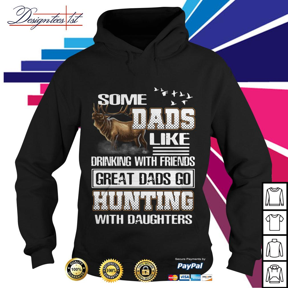 Some dads like drinking with friends great dads go hunting Hoodie
